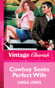Cowboy Seeks Perfect Wife (Mills & Boon Vintage Cherish)