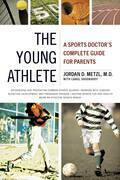 The Young Athlete: A Sports Doctor's Complete Guide for Parents
