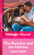 The Rancher and the Heiress (Mills & Boon Vintage Cherish)