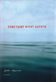 Something Might Happen: A Novel