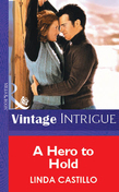 A Hero To Hold (Mills & Boon Vintage Intrigue)