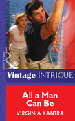 All A Man Can Be (Mills & Boon Vintage Intrigue)