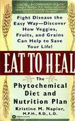 Eat to Heal: The Phytochemical Diet and Nutrition Plan