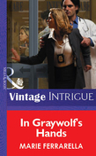In Graywolf's Hands (Mills & Boon Vintage Intrigue)