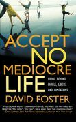 Accept No Mediocre Life: Living Beyond Labels, Libels, and Limitations