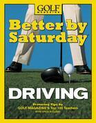 Better by Saturday (TM) - Driving: Featuring Tips by Golf Magazine's Top 100 Teachers