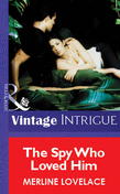 The Spy Who Loved Him (Mills & Boon Vintage Intrigue)