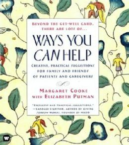 Ways You Can Help: Creative, Practical Suggestions for Family and Friends of Patient Care