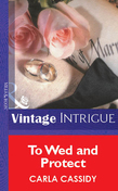To Wed And Protect (Mills & Boon Vintage Intrigue)