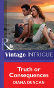 Truth Or Consequences (Mills & Boon Vintage Intrigue)