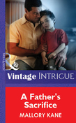 A Father's Sacrifice (Mills & Boon Vintage Intrigue)