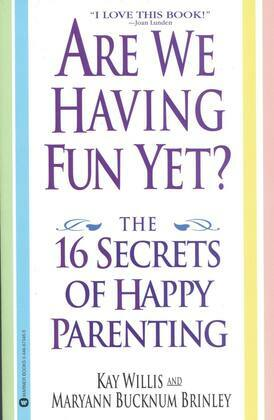 Are We Having Fun Yet?: The 16 Secrets of Happy Parenting
