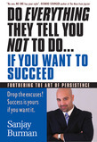 Do Everything They Tell You Not to Do... If You Want to Succeed: Furthering the Art of Persistence