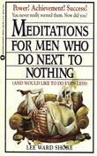 Meditations for Men Who Do Next to Nothing (and Would Like to Do Even Less)