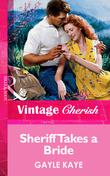 Sheriff Takes A Bride (Mills & Boon Vintage Cherish)