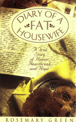 Diary of a Fat Housewife: A True Story of Humor, Heart-Break, and Hope