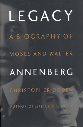 Legacy: A Biography of Moses and Walter Annenberg