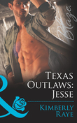 Texas Outlaws: Jesse (Mills & Boon Blaze) (The Texas Outlaws, Book 1)