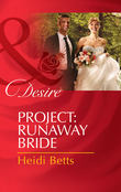 Project: Runaway Bride (Mills & Boon Desire) (Project: Passion, Book 2)