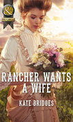 Rancher Wants a Wife (Mills & Boon Historical) (Mail-Order Weddings, Book 1)