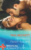 Her Hard To Resist Husband (Mills & Boon Medical)