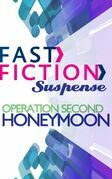 Operation Second Honeymoon (Fast Fiction)