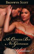 An Officer But No Gentleman (Mills & Boon Historical Undone) (Rakes Who Make Husbands Jealous, Book 2)