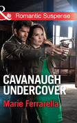 Cavanaugh Undercover (Mills & Boon Romantic Suspense)