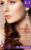 Ruthlessly Royal: Rich, Ruthless and Secretly Royal / Passion, Purity and the Prince / The Royal Marriage (Mills & Boon By Request) (Self-Made Millionaires, Book 1)