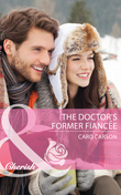 The Doctor's Former Fiancee (Mills & Boon Cherish) (The Doctors MacDowell, Book 2)