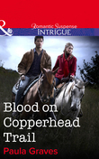 Blood on Copperhead Trail (Mills & Boon Intrigue) (Bitterwood P.D., Book 4)
