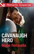 Cavanaugh Hero (Mills & Boon Romantic Suspense) (Cavanaugh Justice, Book 26)