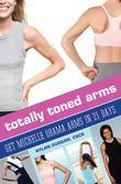 Totally Toned Arms: Get Michelle Obama Arms in 21 Days