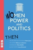Women, Power and Politics: Then (NHB Modern Plays)