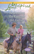 Redeeming the Rancher (Mills & Boon Love Inspired) (Serendipity Sweethearts, Book 3)