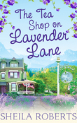 The Tea Shop on Lavender Lane (Life in Icicle Falls, Book 5)