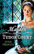 MAIDEN in the Tudor Court: His Runaway Maiden / Pirate's Daughter, Rebel Wife (Mills & Boon M&B)