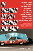 He Crashed Me So I Crashed Him Back: The True Story of the Year the King, Jaws, Earnhardt, and the Rest of NASCAR's Feudin', Fightin' Good Ol' Boys Pu