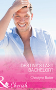 Destiny's Last Bachelor? (Mills & Boon Cherish)
