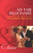 My Fair Billionaire (Mills & Boon Desire)