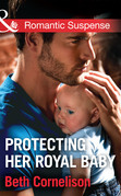 Protecting Her Royal Baby (Mills & Boon Romantic Suspense)