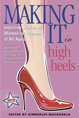Making It In High Heels: Inspiring Stories by Women for Women of All Ages