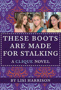 The Clique #12: These Boots Are Made for Stalking: These Boots Are Made for Stalking