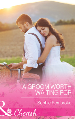 A Groom Worth Waiting For (Mills & Boon Cherish)