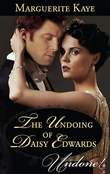 The Undoing Of Daisy Edwards (Mills & Boon Historical Undone) (A Time for Scandal, Book 1)