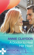 A Doctor To Heal Her Heart (Mills & Boon Medical)