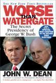 John W. Dean - Worse Than Watergate: The Secret Presidency of George W. Bush