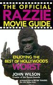 John Wilson - The Official Razzie Movie Guide: Enjoying the Best of Hollywoods Worst