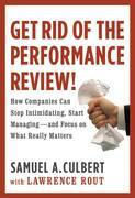 Get Rid of the Performance Review!: How Companies Can Stop Intimidating, Start Managing--and Focus on What Really Matters