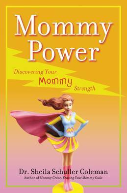 Mommy Power: Discovering Your Mommy Strength